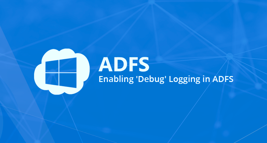 Enabling 'Debug' Logging in ADFS